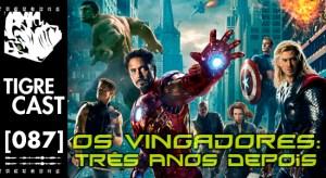 Os Vingadores: três anos depois | TigreCast #87 | Podcast