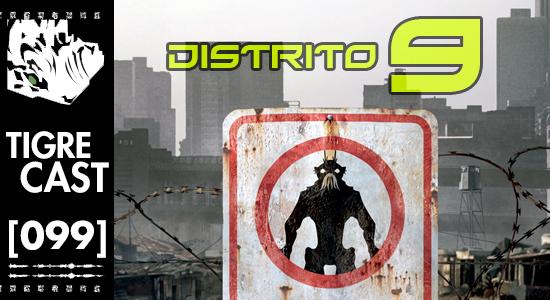 Distrito 9 | TigreCast 99  | Podcast