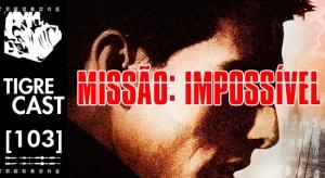 Missão: Impossível | TigreCast #103 | Podcast