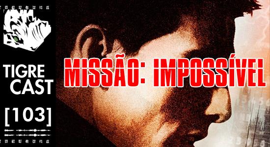Missão: Impossível | TigreCast #103