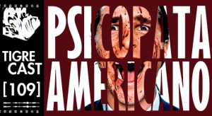Psicopata Americano   TigreCast #109