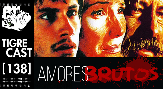 Amores Brutos | TigreCast #138 | Podcast