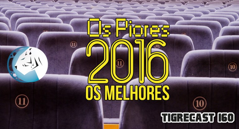 2016: Os Piores e os Melhores | TigreCast #160 | Podcast