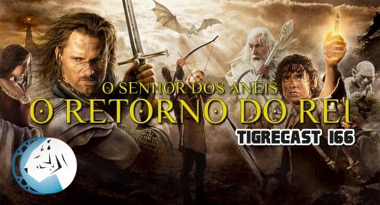 O Senhor dos Anéis: O Retorno do Rei | TigreCast #166 | Podcast