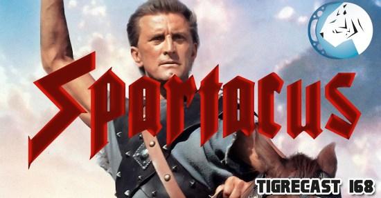 Spartacus | Tigrecast 168 | Podcast