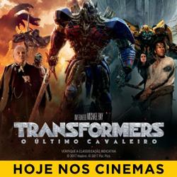 Transformers: O Último Cavaleiro | Hoje nos cinemas