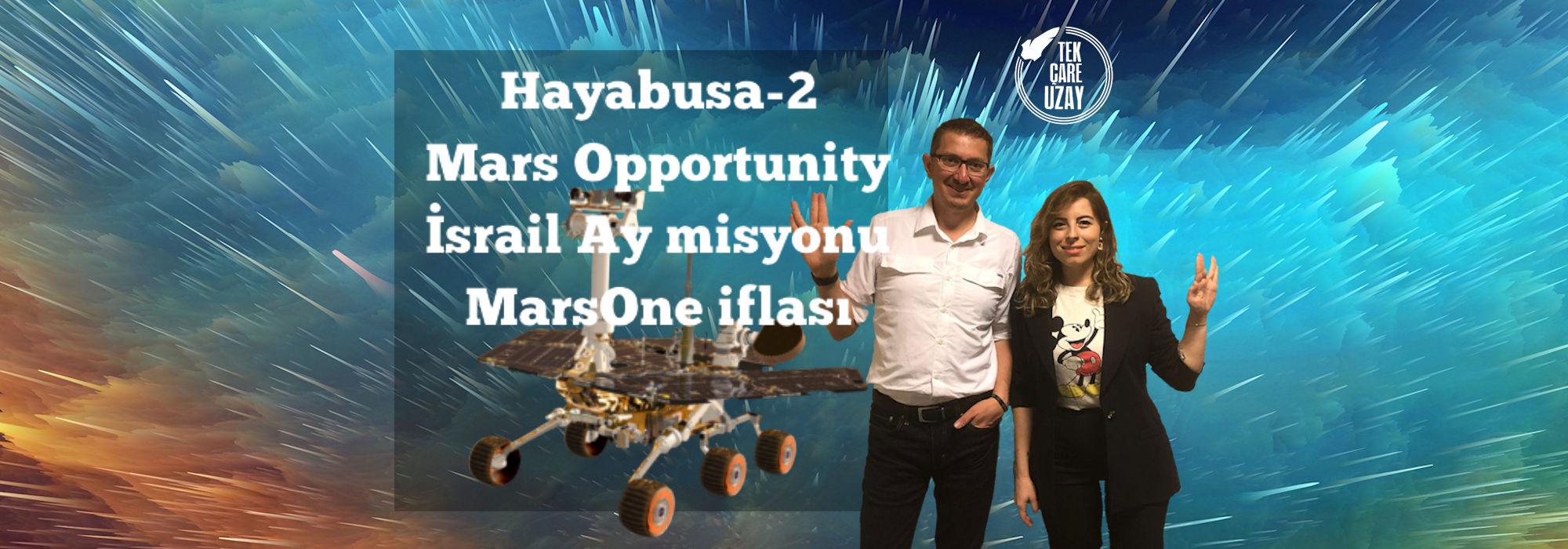 Tek Çare Uzay | Hayabusa2, Mars Opportunity, İsrail Ay Misyonu, Mars One iflası