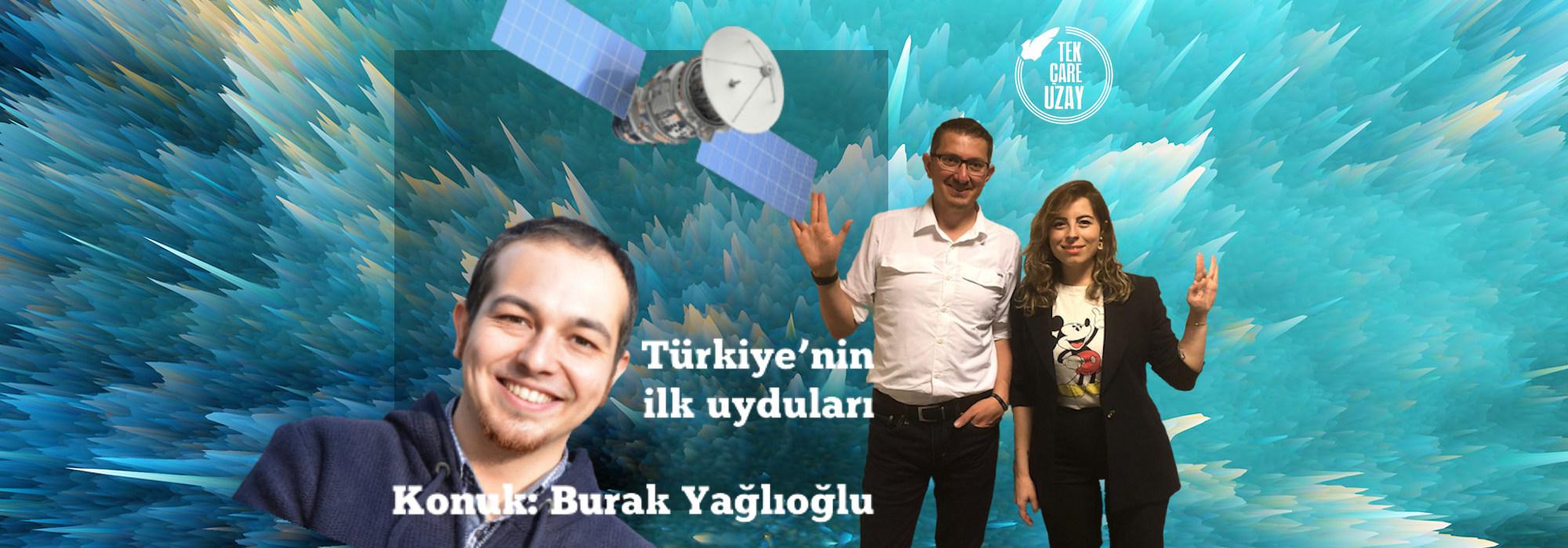 Tek Çare Uzay | Türkiye'nin ilk uyduları – Konuk: Burak Yağlıoğlu (Tübitak-Uzay)