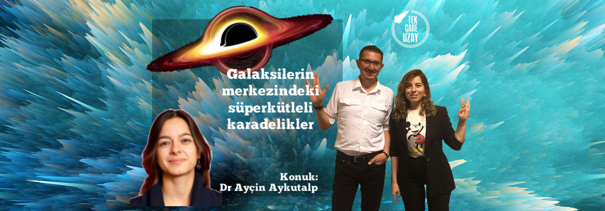 Süper kütleli karadelikler, 2020 Nobel Fizik Ödülü, Konuk: Dr Ayçin Aykutalp (Los Alamos Nat. Lab.)