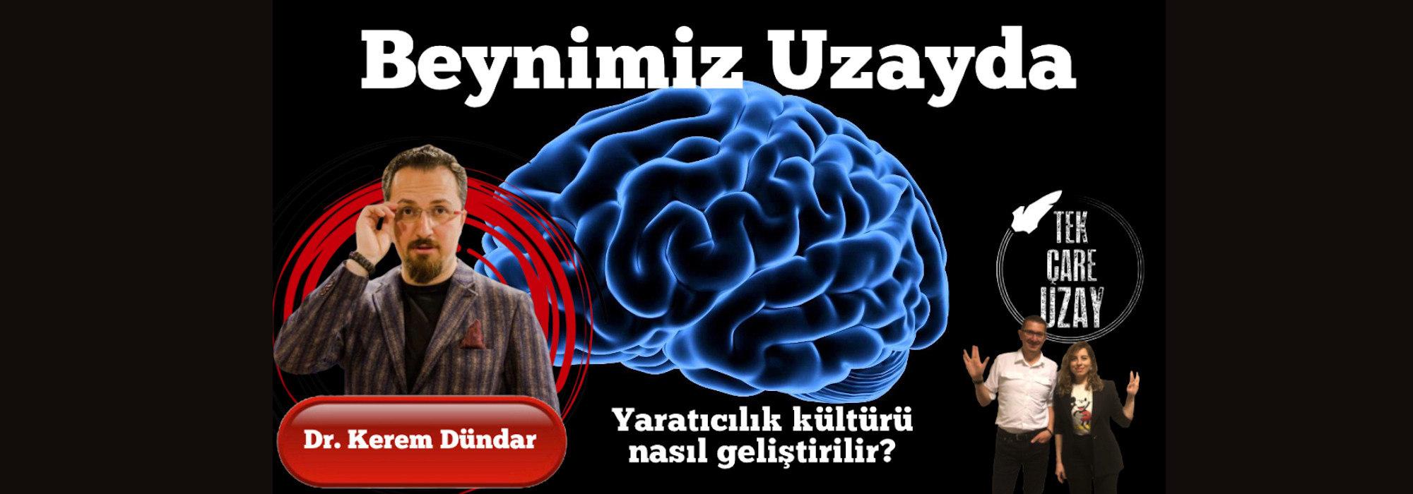 Beynimiz Uzayda ?? Yaratıcılık kültürü, Konuk: Dr. Kerem Dündar (Biyofizik) | B069