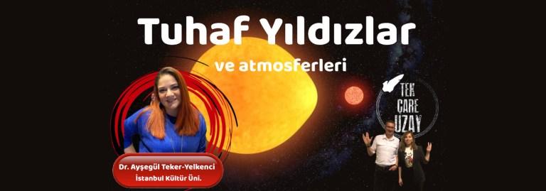 Tuhaf Yıldızlar ve Atmosferleri, Konuk: Dr. Ayşegül F. Teker-Yelkenci