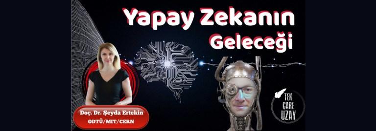 Yapay zekanın geleceği, Konuk: Doç. Dr. Şeyda Ertekin