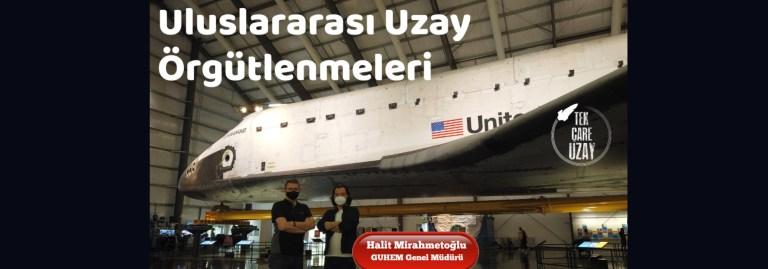 Uluslararası uzay örgütlenmeleri ve öğrencilere faydaları, Konuk: Halit Mirahmetoğlu (GUHEM)