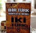 Bir Türk Dünyaya Bedel İki Türk Lak Lak Eder !
