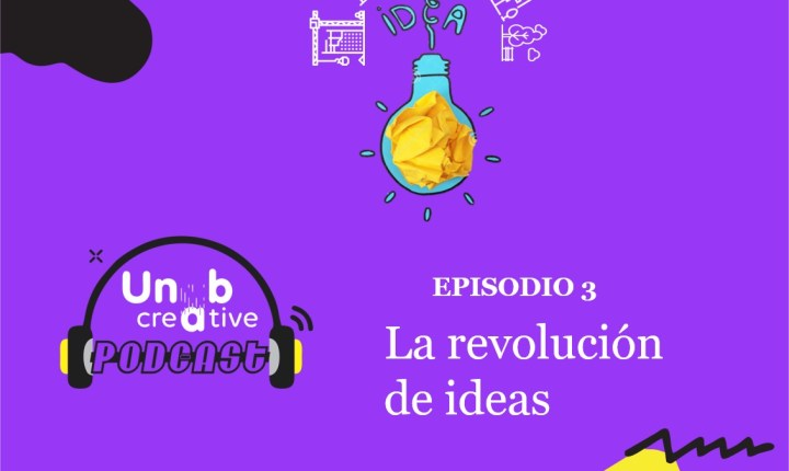 Unab Creative Podcast: La revolución de las ideas