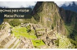 opciones-visitar-machu-picchu-unaideaunviaje.com