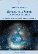 Superanima Sette - La scuola celeste - Jane Roberts (esistenza)