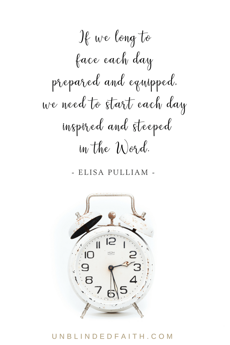 If we long to face each day prepared and equipped, we need to start each day inspired and steeped in the Word.