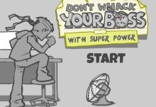 Don't Whack Your Boss With Super Power