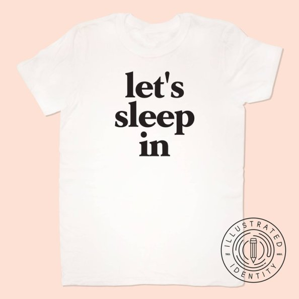 lets sleep in tee