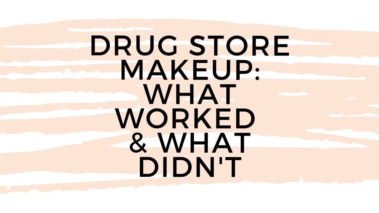 Drugstore Makeup: What Worked & What Didn't