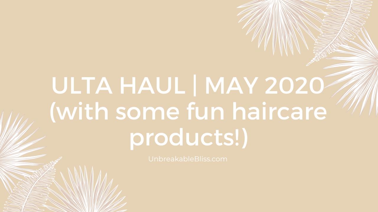 ULTA Haul (Including some fun haircare!)