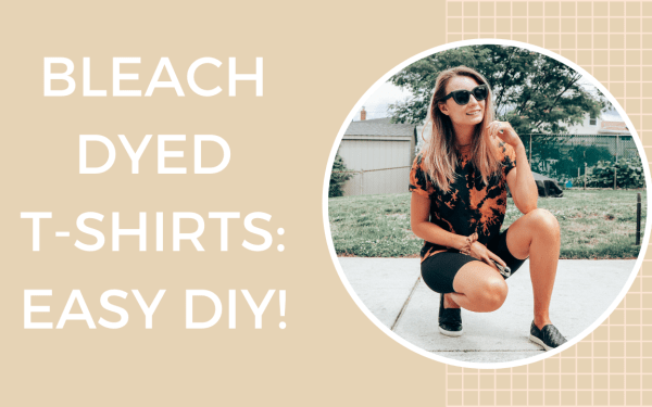 Bleach Dyed T-Shirts: Easy DIY!