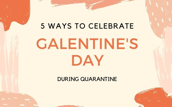 5 Ways To Celebrate Galentine's Day During Quarantine