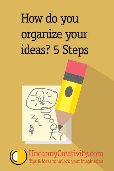 How do you organize your ideas? 5 Steps