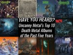 Have You Heard? The Top 10 Death Metal Albums of the Past Five Years