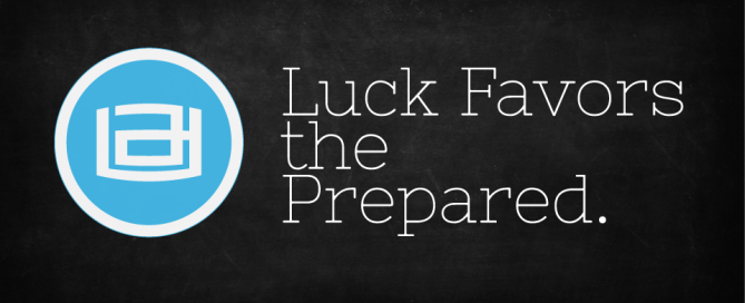 Luck Favors the Prepared.