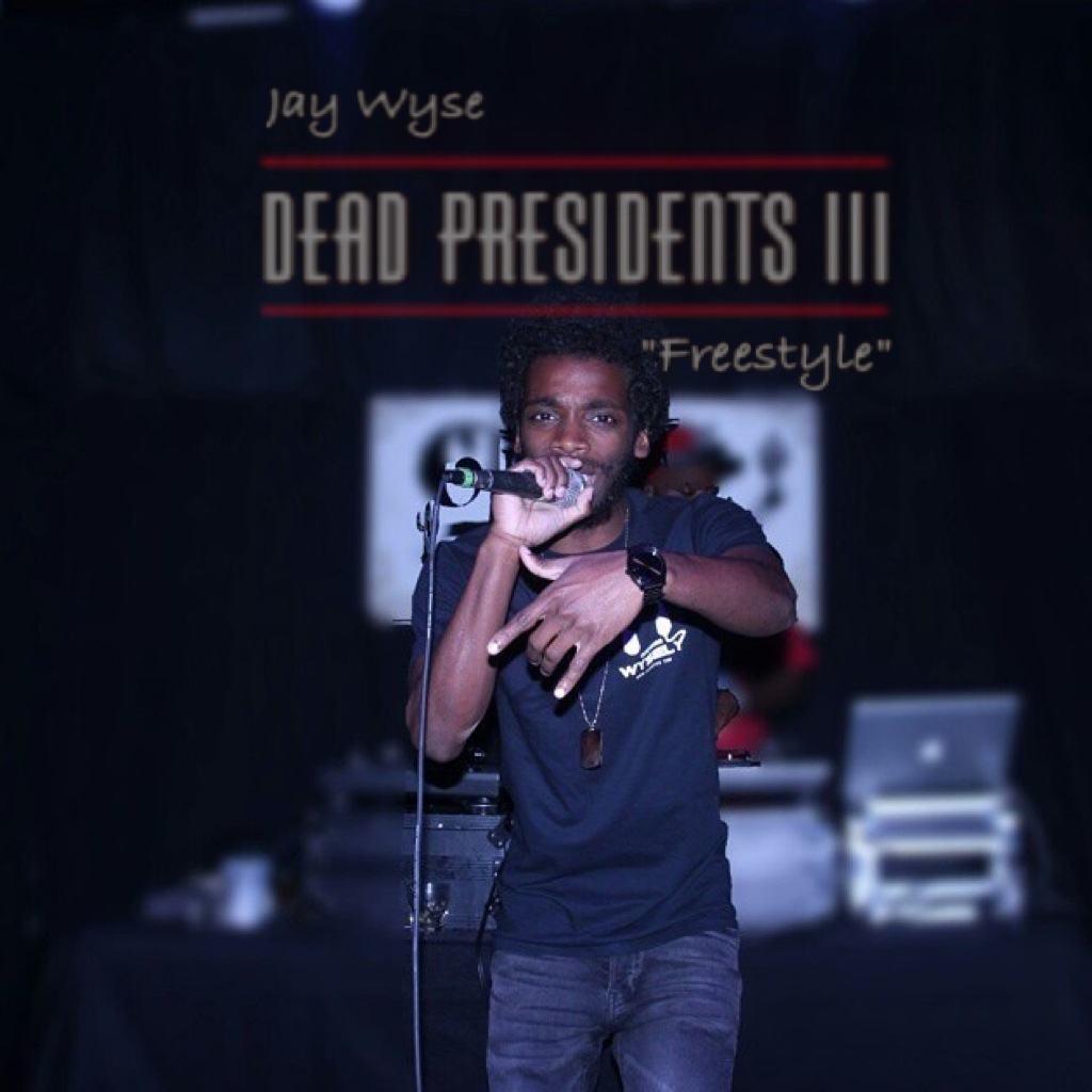 [New Music] Jay Wyse X Dead Presidents III [Freestyle]