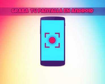 grabación de pantalla en Android