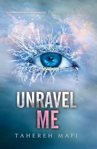 Review: Unravel Me (Shatter Me #2) – Tahereh Mafi