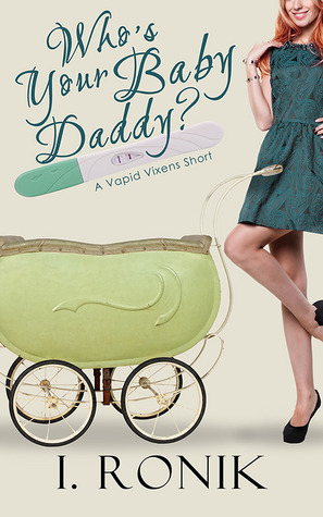 Review: Who's Your Baby Daddy? (Vapid Vixens #3) – I. Ronik