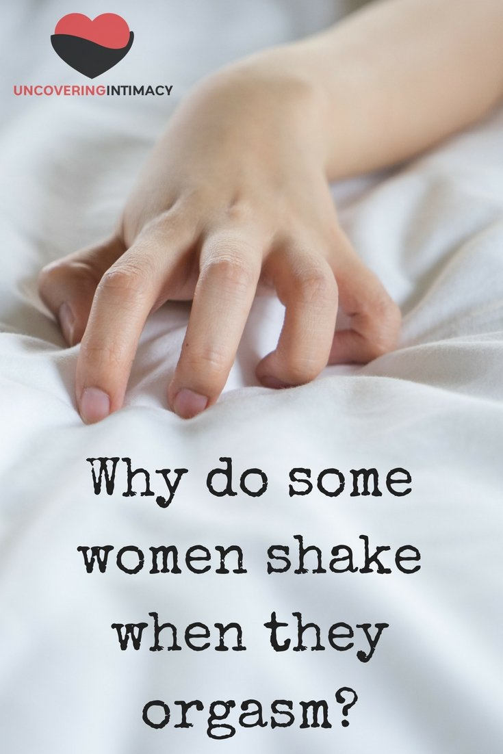 Why do some women shake when they orgasm?