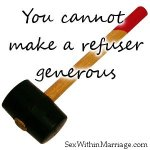 You cannot make a refuser generous