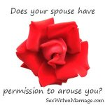 Does your spouse have permission to arouse you