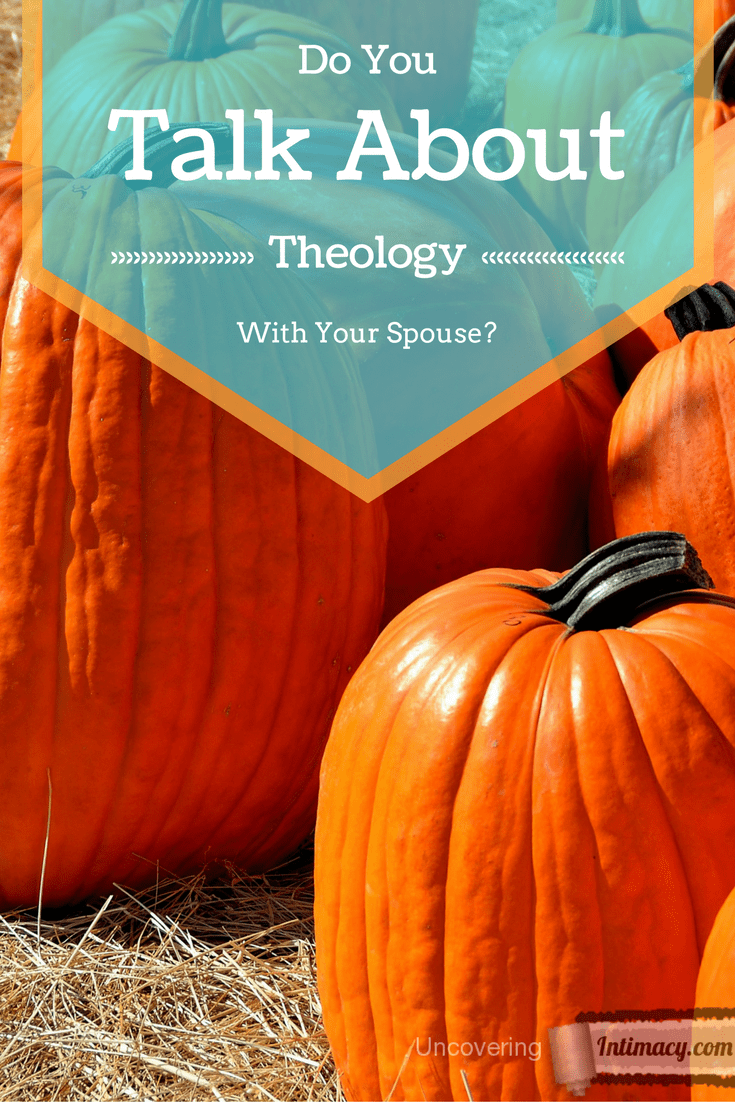 Talking about theology leads to spiritual intimacy in marriage