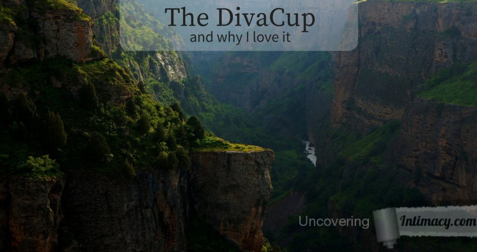 The DivaCup and why I love it - All your questions about menstrual cups answered, especially the embarrassing ones