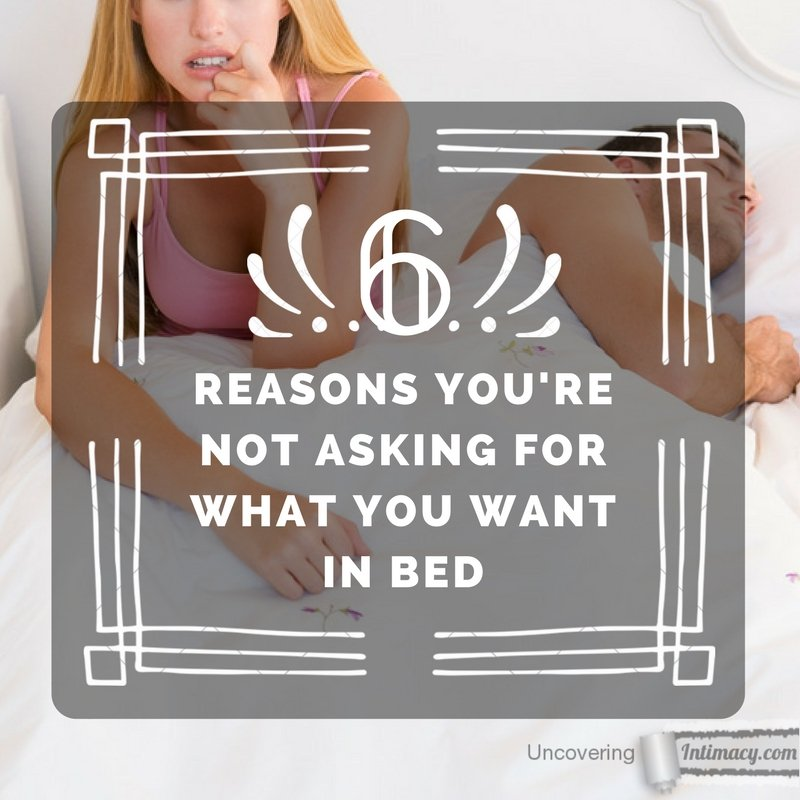 6 Reasons you're not asking for what you want in bed