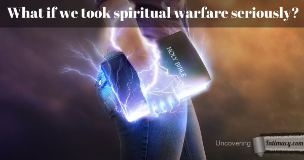 What if we took spiritual warfare seriously?