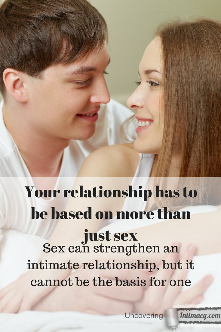 Your relationship has to be based on more than just sex