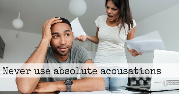 Never use absolute accusations