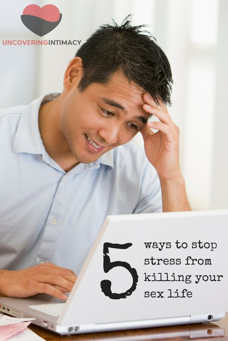5 ways to stop stress from killing your sex life