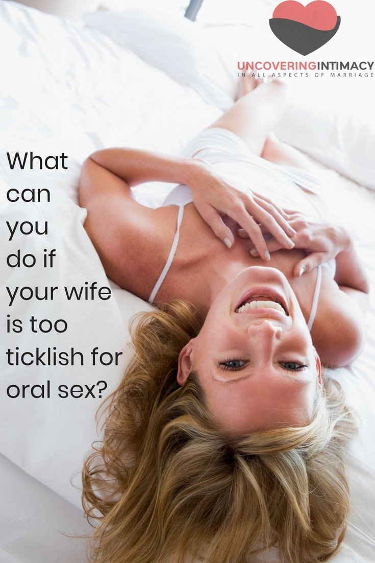 What can you do if your wife is too ticklish for oral sex?