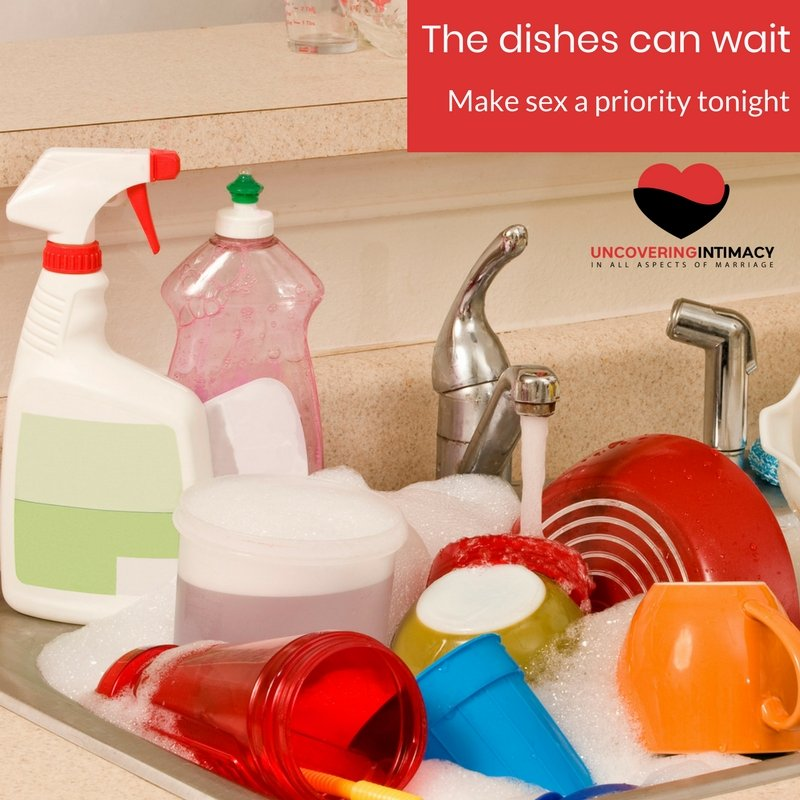 The dishes can wait - Make sex a priority tonight