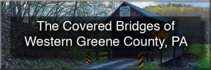 Visiting the Covered Bridges of Greene County, Pennsylvania - western