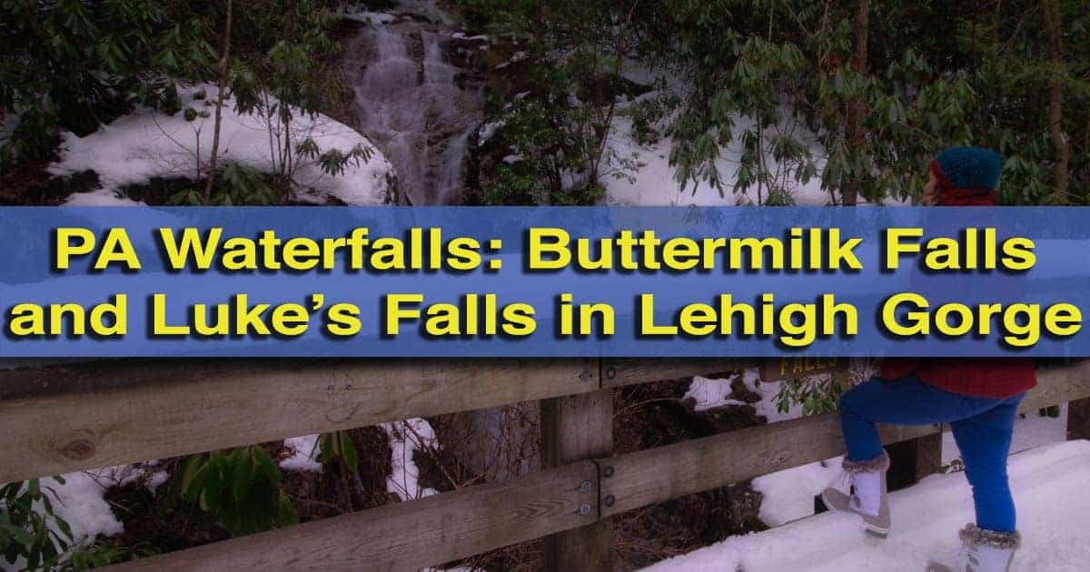Visiting Luke's Falls and Buttermilk Falls in Lehigh Gorge State Park