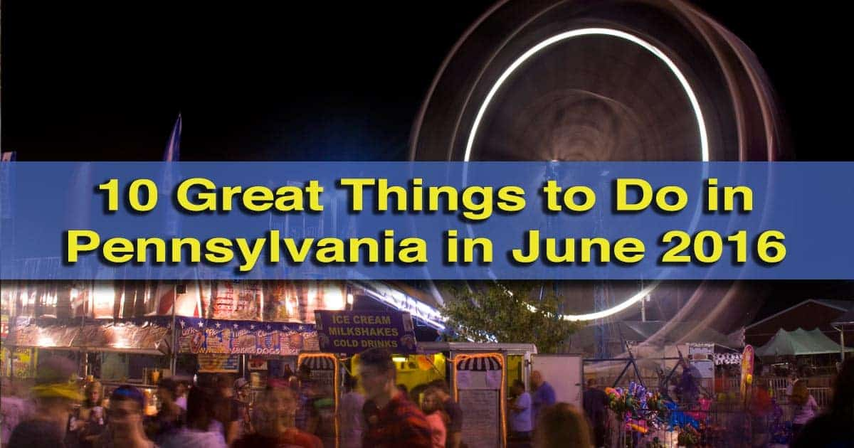 Great things to do in Pennsylvania in June 2016